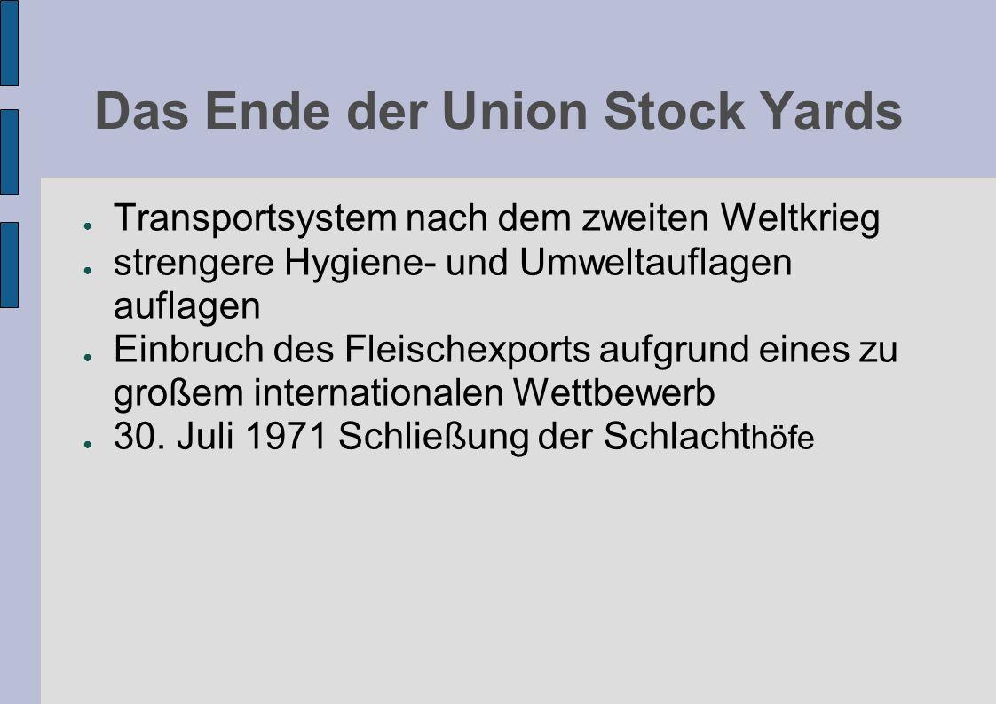 Das Ende der Union Stock Yards Transportsystem nach dem zweiten Weltkrieg strengere Hygiene- und Umweltauflagen auflagen Einbruch des Fleischexports a