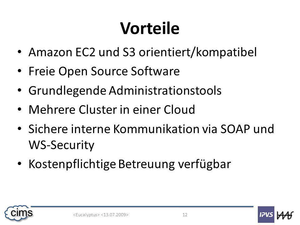 12 cims Vorteile Amazon EC2 und S3 orientiert/kompatibel Freie Open Source Software Grundlegende Administrationstools Mehrere Cluster in einer Cloud Sichere interne Kommunikation via SOAP und WS-Security Kostenpflichtige Betreuung verfügbar