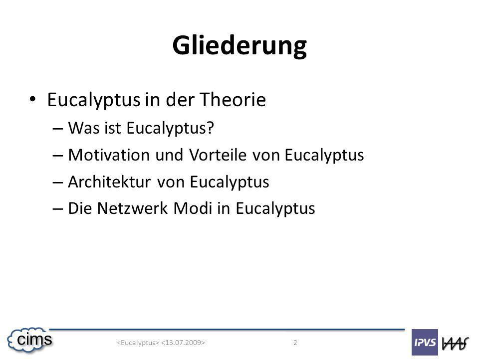2 cims Gliederung Eucalyptus in der Theorie – Was ist Eucalyptus? – Motivation und Vorteile von Eucalyptus – Architektur von Eucalyptus – Die Netzwerk