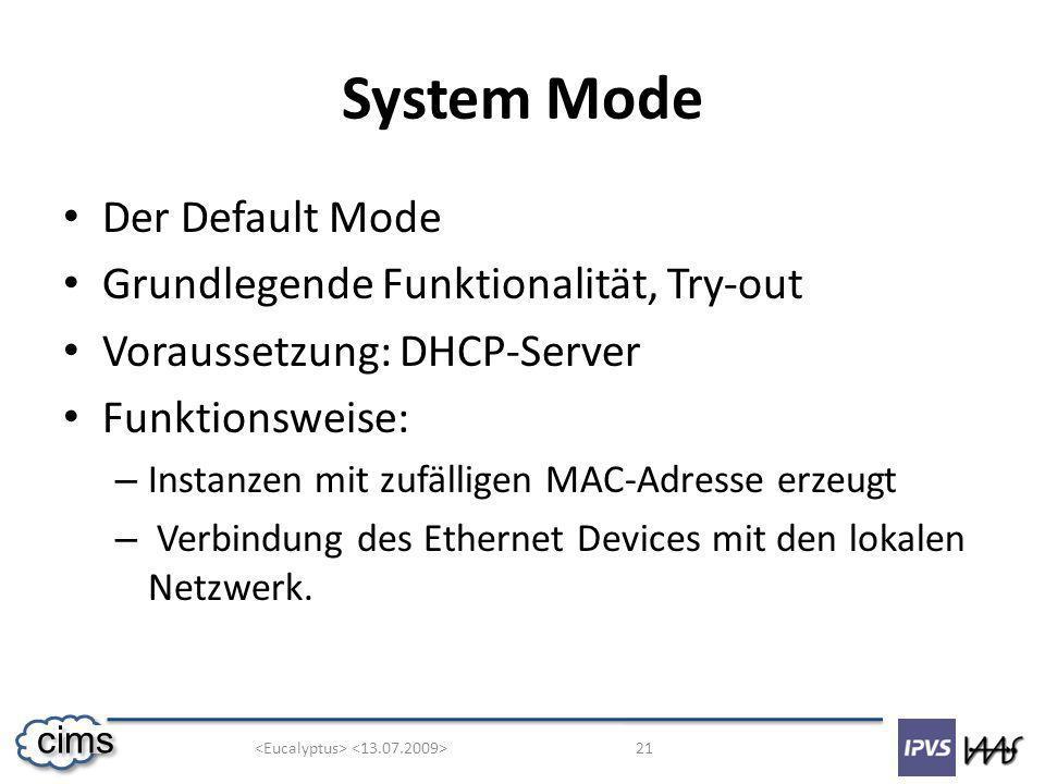 21 cims System Mode Der Default Mode Grundlegende Funktionalität, Try-out Voraussetzung: DHCP-Server Funktionsweise: – Instanzen mit zufälligen MAC-Adresse erzeugt – Verbindung des Ethernet Devices mit den lokalen Netzwerk.