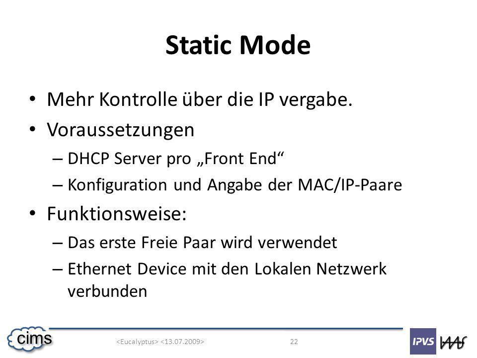 22 cims Static Mode Mehr Kontrolle über die IP vergabe. Voraussetzungen – DHCP Server pro Front End – Konfiguration und Angabe der MAC/IP-Paare Funkti