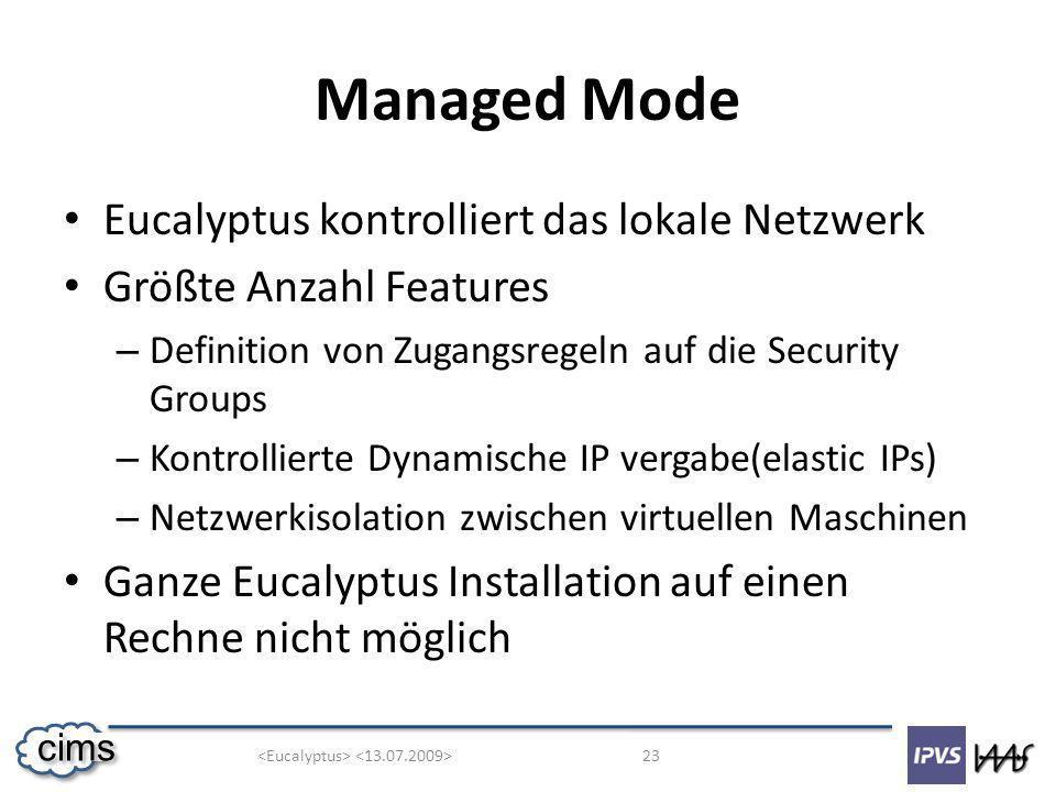 23 cims Managed Mode Eucalyptus kontrolliert das lokale Netzwerk Größte Anzahl Features – Definition von Zugangsregeln auf die Security Groups – Kontr