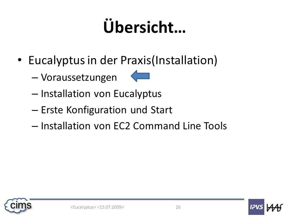 26 cims Übersicht… Eucalyptus in der Praxis(Installation) – Voraussetzungen – Installation von Eucalyptus – Erste Konfiguration und Start – Installation von EC2 Command Line Tools