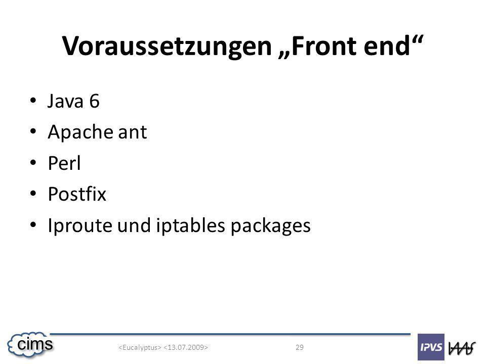 29 cims Voraussetzungen Front end Java 6 Apache ant Perl Postfix Iproute und iptables packages