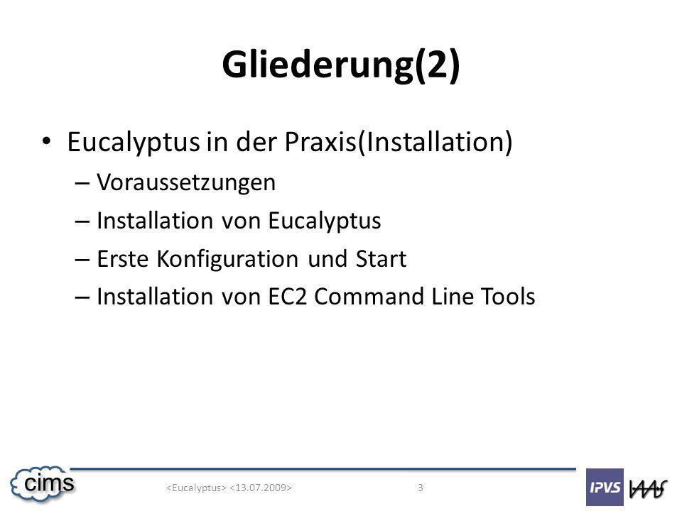 3 cims Gliederung(2) Eucalyptus in der Praxis(Installation) – Voraussetzungen – Installation von Eucalyptus – Erste Konfiguration und Start – Installation von EC2 Command Line Tools