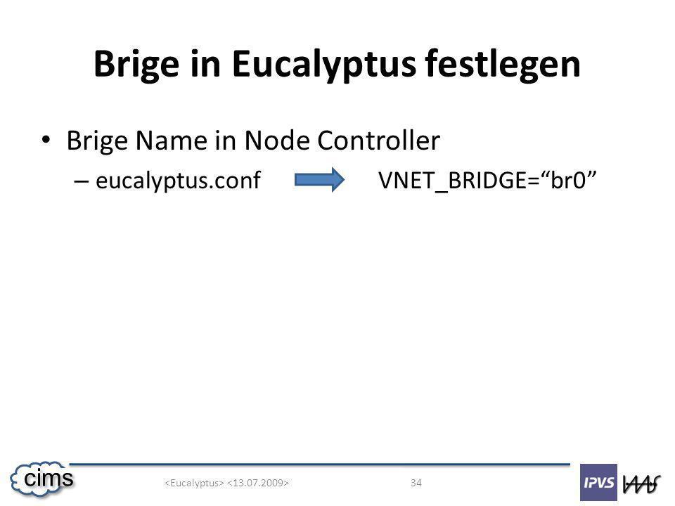 34 cims Brige in Eucalyptus festlegen Brige Name in Node Controller – eucalyptus.conf VNET_BRIDGE=br0