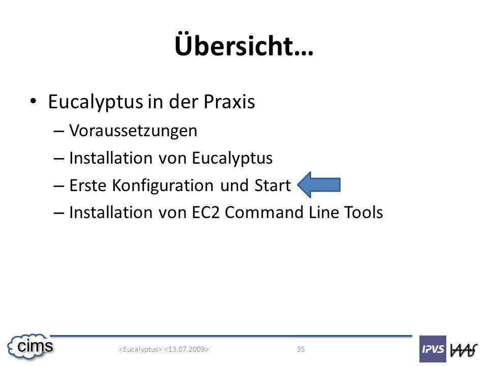 35 cims Übersicht… Eucalyptus in der Praxis – Voraussetzungen – Installation von Eucalyptus – Erste Konfiguration und Start – Installation von EC2 Command Line Tools