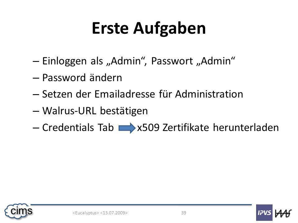 39 cims Erste Aufgaben – Einloggen als Admin, Passwort Admin – Password ändern – Setzen der Emailadresse für Administration – Walrus-URL bestätigen – Credentials Tabx509 Zertifikate herunterladen