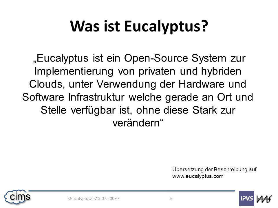 6 cims Was ist Eucalyptus? Übersetzung der Beschreibung auf www.eucalyptus.com Eucalyptus ist ein Open-Source System zur Implementierung von privaten