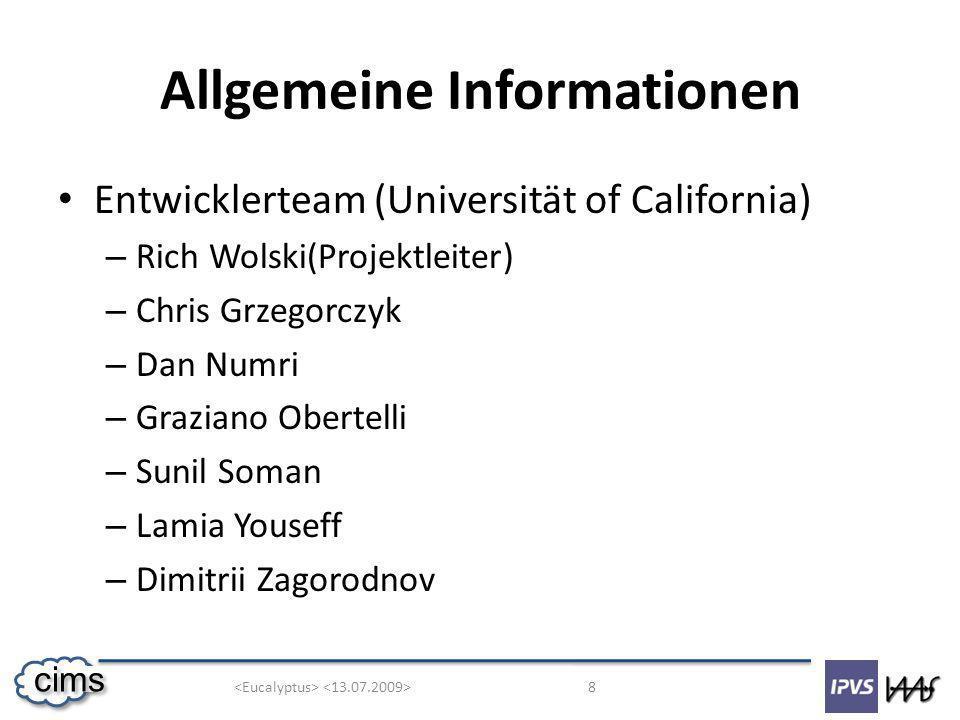 8 cims Allgemeine Informationen Entwicklerteam (Universität of California) – Rich Wolski(Projektleiter) – Chris Grzegorczyk – Dan Numri – Graziano Obertelli – Sunil Soman – Lamia Youseff – Dimitrii Zagorodnov