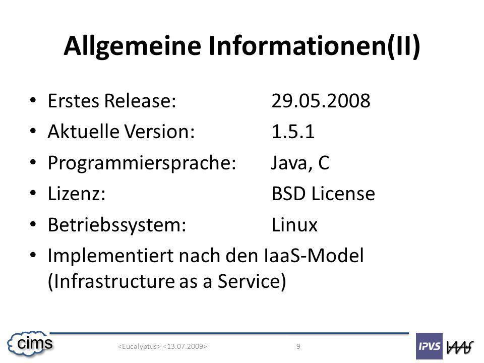 9 cims Allgemeine Informationen(II) Erstes Release:29.05.2008 Aktuelle Version:1.5.1 Programmiersprache:Java, C Lizenz:BSD License Betriebssystem:Linux Implementiert nach den IaaS-Model (Infrastructure as a Service)