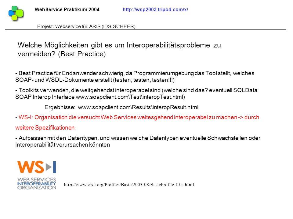WebService Praktikum 2004http://wsp2003.tripod.com/x/ Projekt: Webservice für ARIS (IDS SCHEER) - Best Practice für Endanwender schwierig, da Programm
