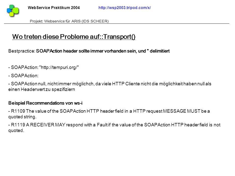 WebService Praktikum 2004http://wsp2003.tripod.com/x/ Projekt: Webservice für ARIS (IDS SCHEER) Bestpractice: SOAPAction header sollte immer vorhanden