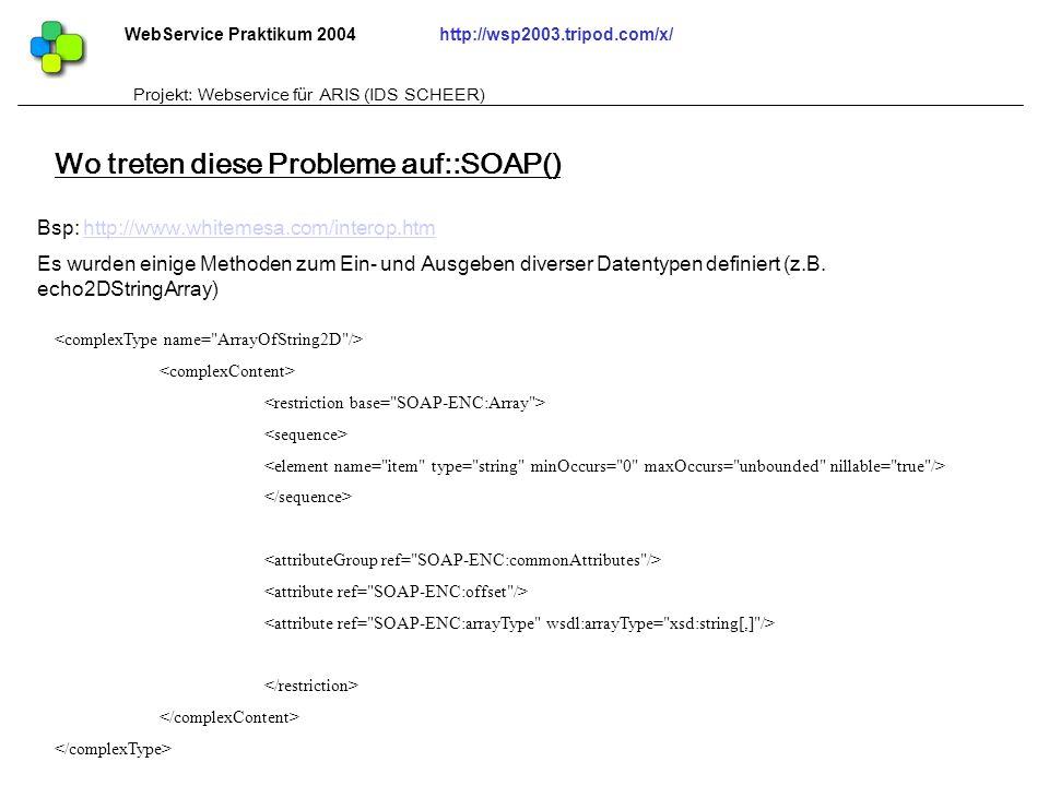 WebService Praktikum 2004http://wsp2003.tripod.com/x/ Projekt: Webservice für ARIS (IDS SCHEER) Bsp: http://www.whitemesa.com/interop.htmhttp://www.wh