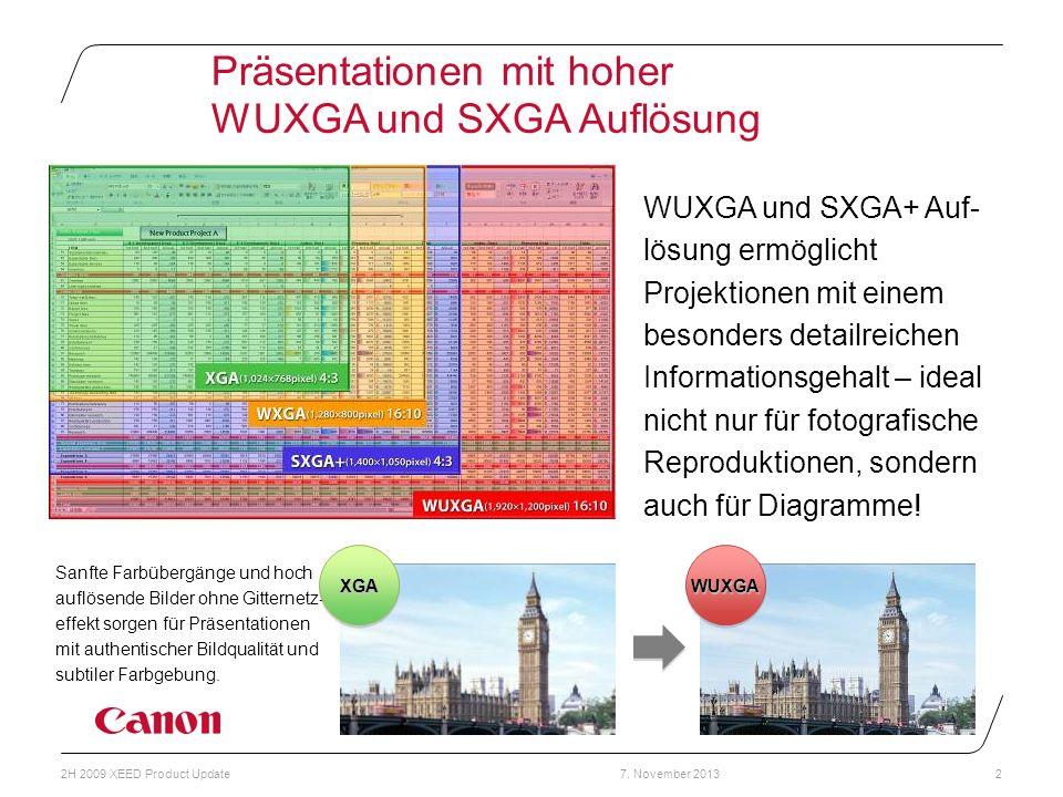 7. November 20132H 2009 XEED Product Update2 WUXGA und SXGA+ Auf- lösung ermöglicht Projektionen mit einem besonders detailreichen Informationsgehalt