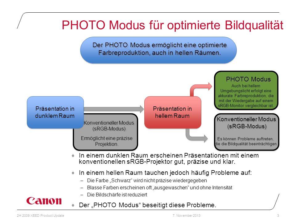 7. November 20132H 2009 XEED Product Update3 PHOTO Modus für optimierte Bildqualität Präsentation in hellem Raum Es können Probleme auftreten, die die