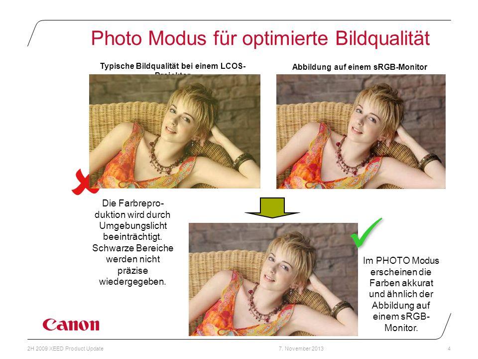7. November 20132H 2009 XEED Product Update4 Photo Modus für optimierte Bildqualität Typische Bildqualität bei einem LCOS- Projektor Im PHOTO Modus er