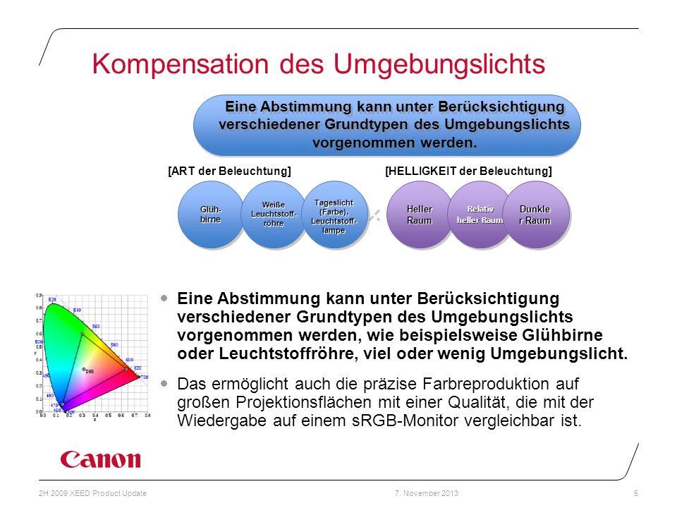 7. November 20132H 2009 XEED Product Update5 Kompensation des Umgebungslichts Eine Abstimmung kann unter Berücksichtigung verschiedener Grundtypen des