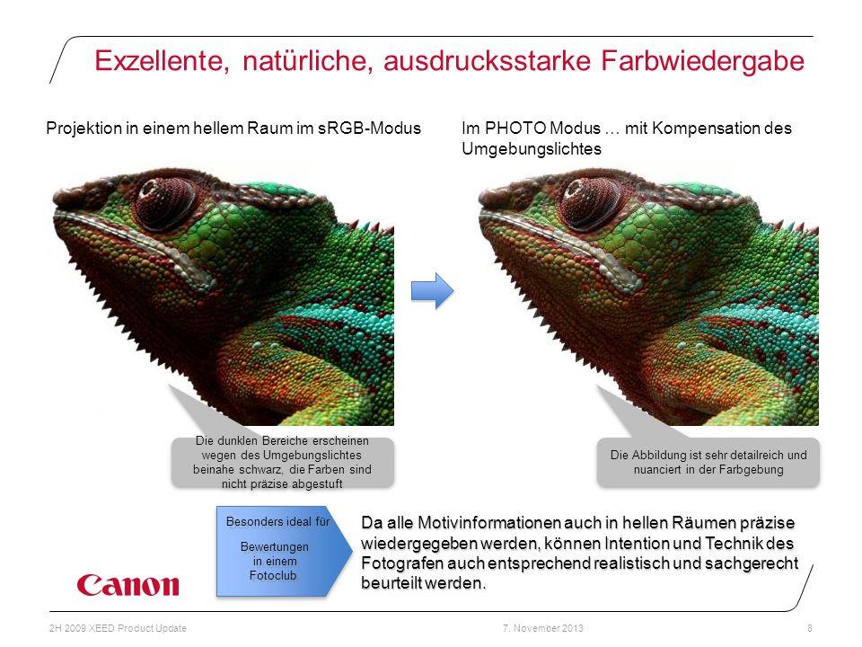 7. November 20132H 2009 XEED Product Update8 Exzellente, natürliche, ausdrucksstarke Farbwiedergabe Projektion in einem hellem Raum im sRGB-ModusIm PH