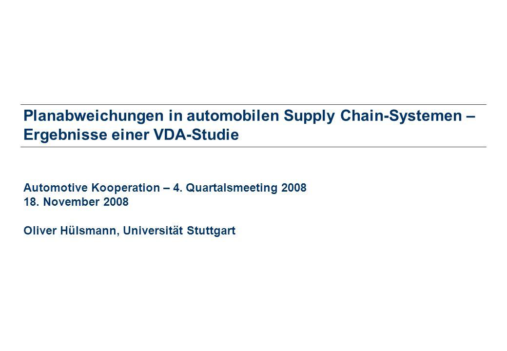 Planabweichungen in automobilen Supply Chain-Systemen – Ergebnisse einer VDA-Studie Automotive Kooperation – 4. Quartalsmeeting 2008 18. November 2008