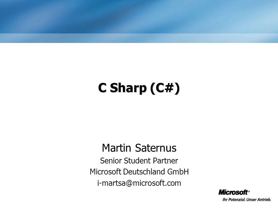C Sharp (C#) Martin Saternus Senior Student Partner Microsoft Deutschland GmbH i-martsa@microsoft.com