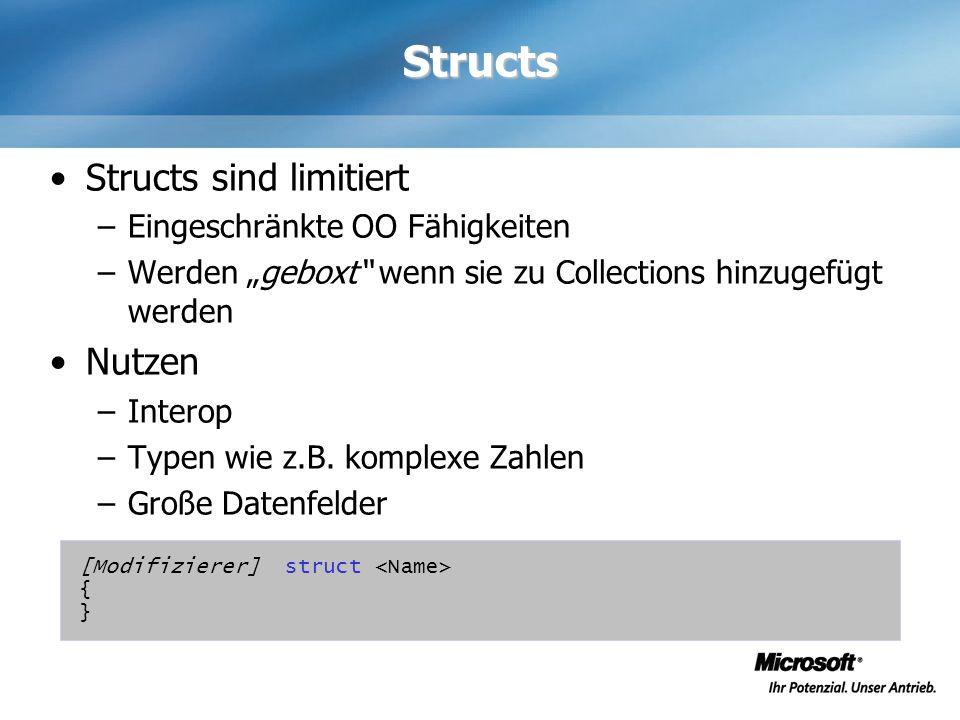Structs Structs sind limitiert –Eingeschränkte OO Fähigkeiten –Werden geboxt wenn sie zu Collections hinzugefügt werden Nutzen –Interop –Typen wie z.B