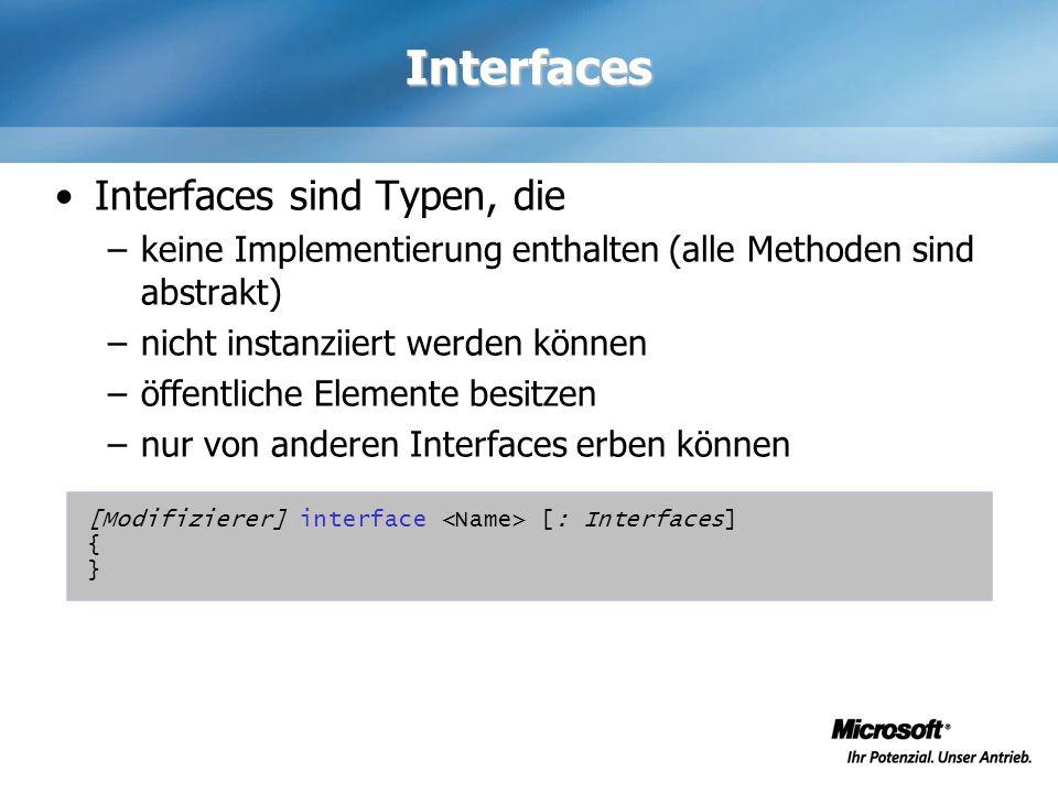 Interfaces Interfaces sind Typen, die –keine Implementierung enthalten (alle Methoden sind abstrakt) –nicht instanziiert werden können –öffentliche El