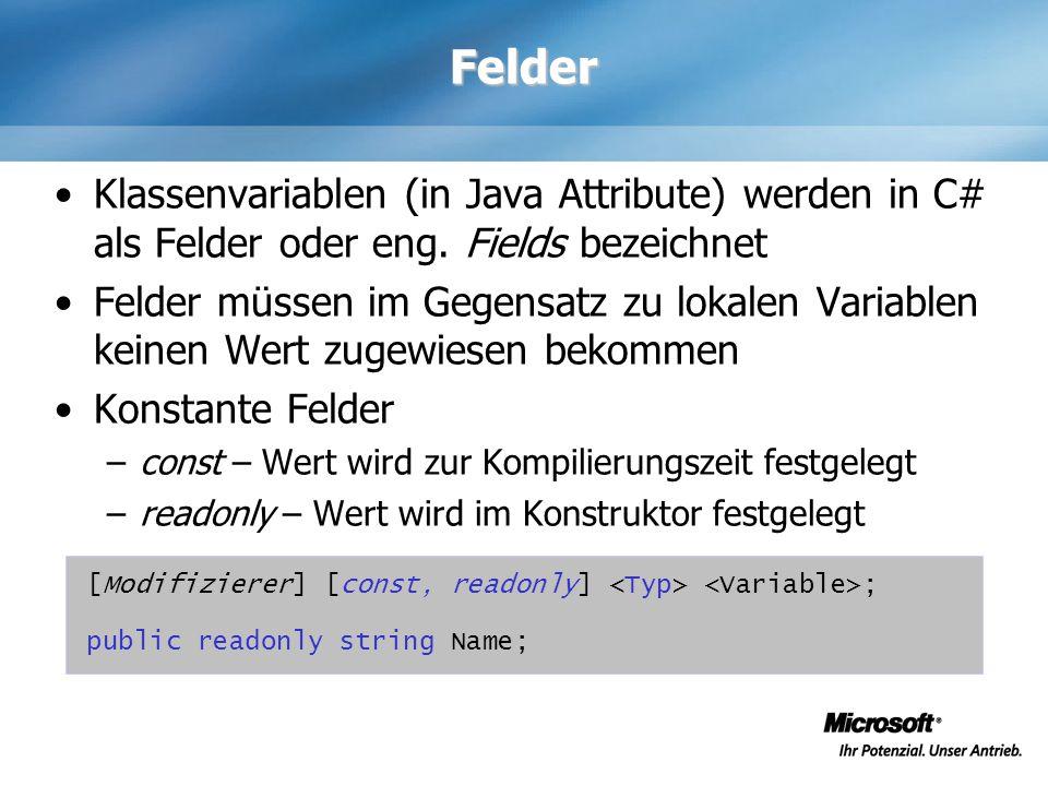 Felder Klassenvariablen (in Java Attribute) werden in C# als Felder oder eng. Fields bezeichnet Felder müssen im Gegensatz zu lokalen Variablen keinen