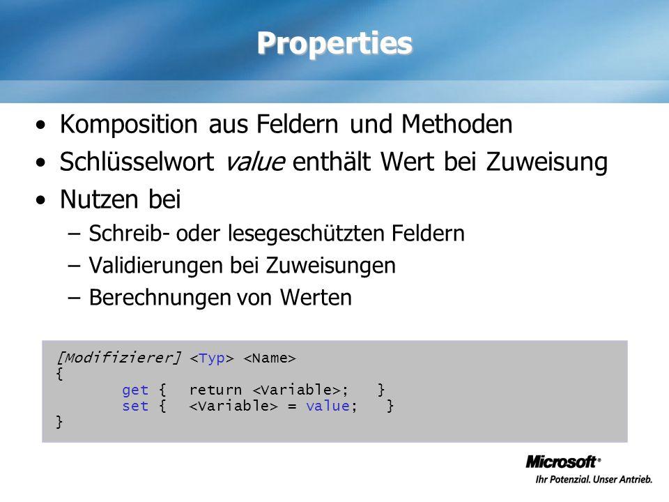 Properties Komposition aus Feldern und Methoden Schlüsselwort value enthält Wert bei Zuweisung Nutzen bei –Schreib- oder lesegeschützten Feldern –Vali