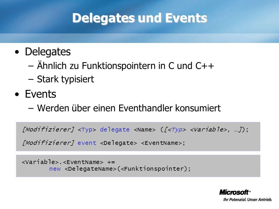 Delegates und Events Delegates –Ähnlich zu Funktionspointern in C und C++ –Stark typisiert Events –Werden über einen Eventhandler konsumiert [Modifizi