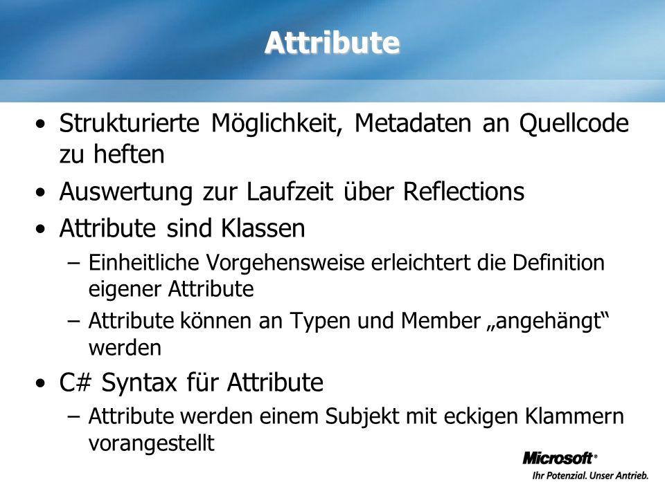 Attribute Strukturierte Möglichkeit, Metadaten an Quellcode zu heften Auswertung zur Laufzeit über Reflections Attribute sind Klassen –Einheitliche Vo