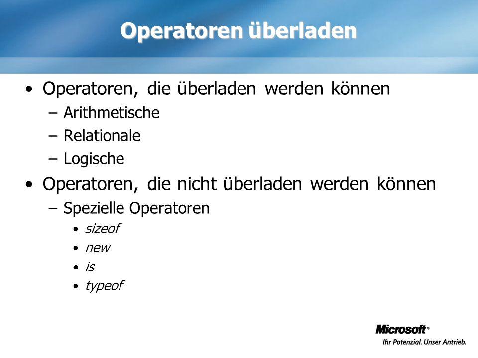 Operatoren überladen Operatoren, die überladen werden können –Arithmetische –Relationale –Logische Operatoren, die nicht überladen werden können –Spez