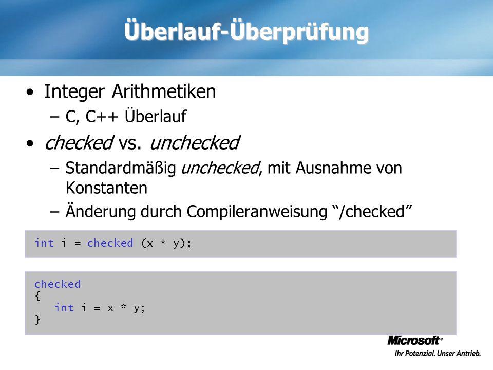 Überlauf-Überprüfung Integer Arithmetiken –C, C++ Überlauf checked vs. unchecked –Standardmäßig unchecked, mit Ausnahme von Konstanten –Änderung durch