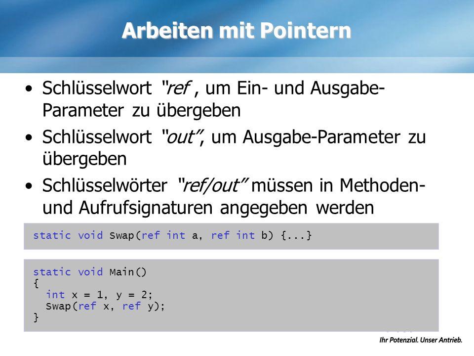 Arbeiten mit Pointern Schlüsselwort ref, um Ein- und Ausgabe- Parameter zu übergeben Schlüsselwort out, um Ausgabe-Parameter zu übergeben Schlüsselwör