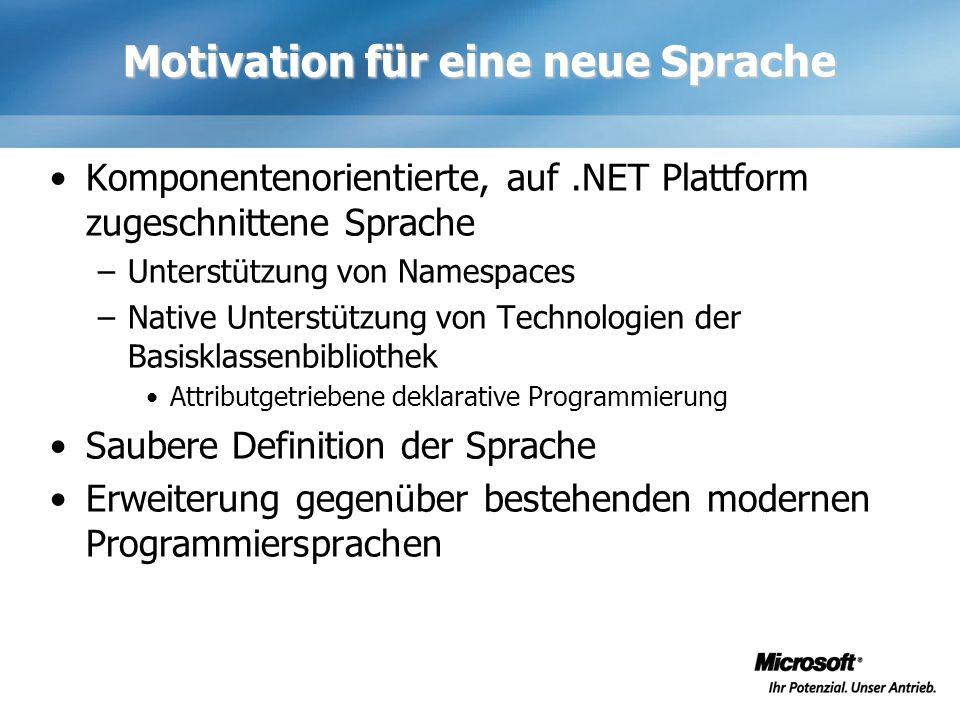 Motivation für eine neue Sprache Komponentenorientierte, auf.NET Plattform zugeschnittene Sprache –Unterstützung von Namespaces –Native Unterstützung