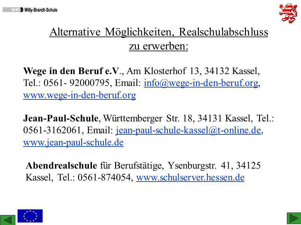 Alternative Möglichkeiten, Realschulabschluss zu erwerben: Wege in den Beruf e.V., Am Klosterhof 13, 34132 Kassel, Tel.: 0561- 92000795, Email: info@w