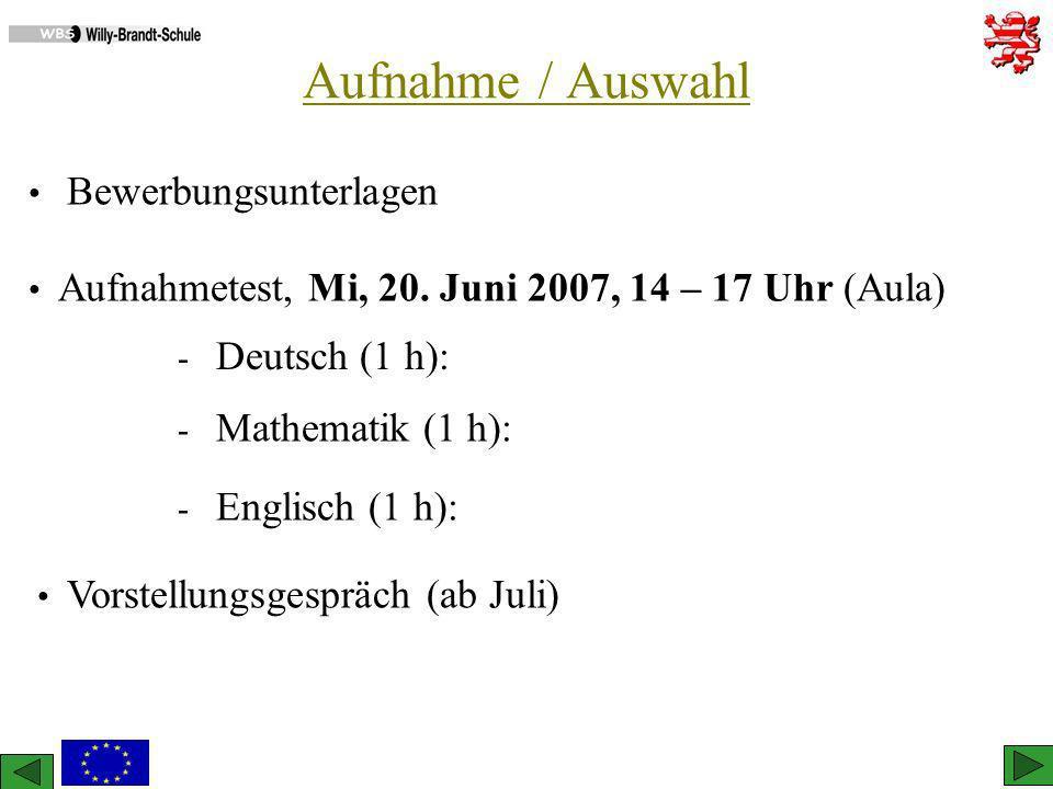 Aufnahme / Auswahl Aufnahmetest, Mi, 20. Juni 2007, 14 – 17 Uhr (Aula) - Deutsch (1 h): - Mathematik (1 h): - Englisch (1 h): Vorstellungsgespräch (ab