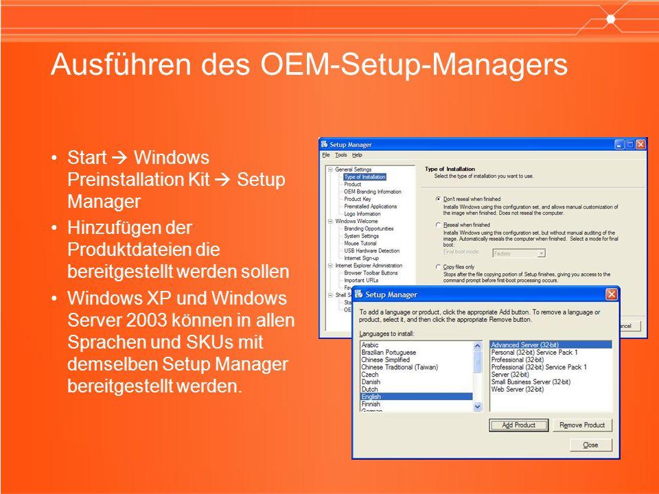 Ausführen des OEM-Setup-Managers Start Windows Preinstallation Kit Setup Manager Hinzufügen der Produktdateien die bereitgestellt werden sollen Window