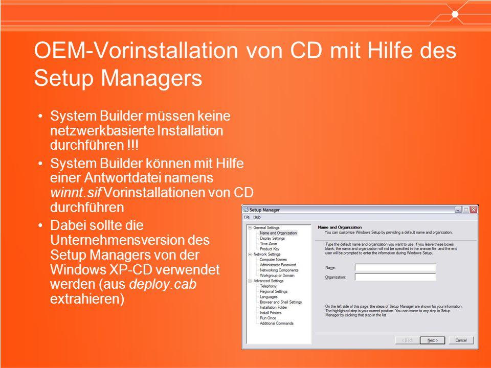 OEM-Vorinstallation von CD mit Hilfe des Setup Managers System Builder müssen keine netzwerkbasierte Installation durchführen !!! System Builder könne