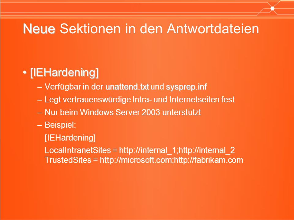 Neue Neue Sektionen in den Antwortdateien [IEHardening][IEHardening] unattend.txtsysprep.inf –Verfügbar in der unattend.txt und sysprep.inf –Legt vert