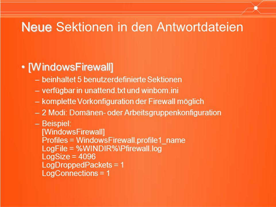 Neue Neue Sektionen in den Antwortdateien [WindowsFirewall][WindowsFirewall] –beinhaltet 5 benutzerdefinierte Sektionen –verfügbar in unattend.txt und