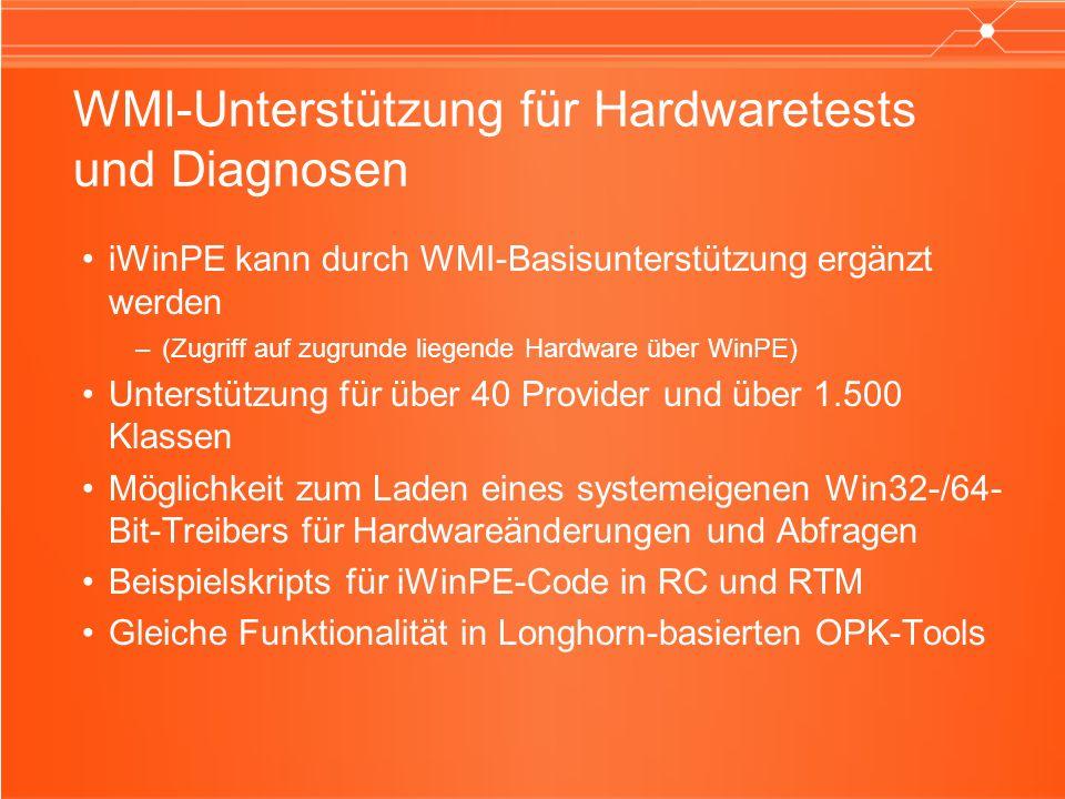 WMI-Unterstützung für Hardwaretests und Diagnosen iWinPE kann durch WMI-Basisunterstützung ergänzt werden –(Zugriff auf zugrunde liegende Hardware übe