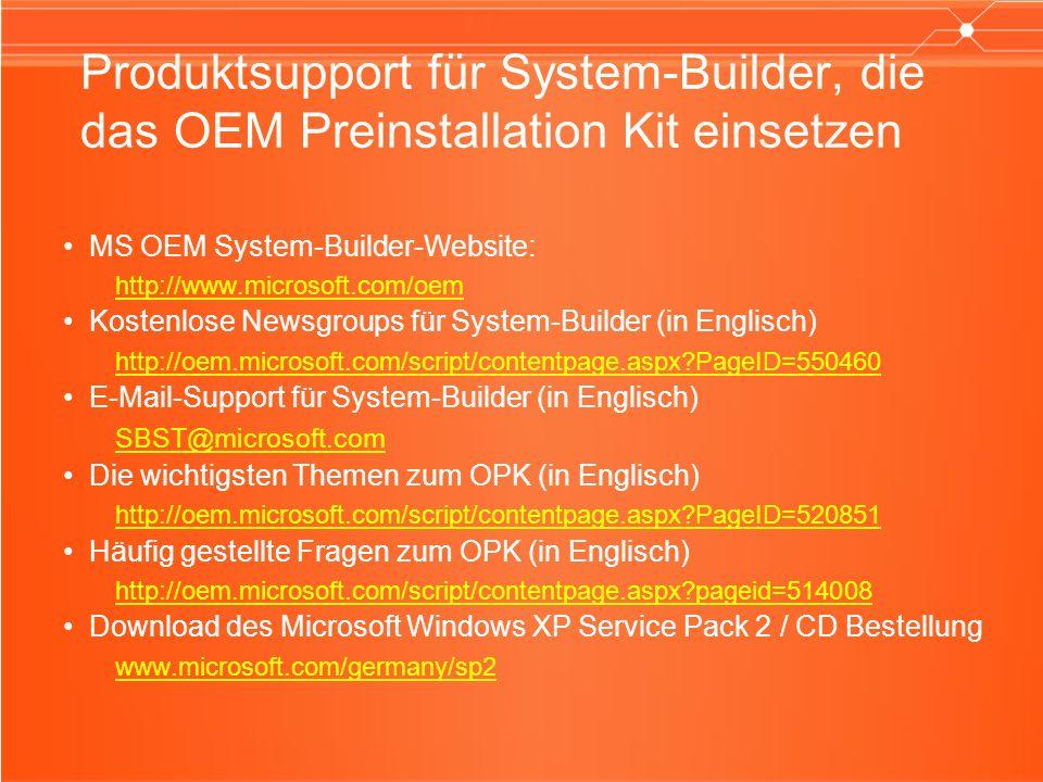 Produktsupport für System-Builder, die das OEM Preinstallation Kit einsetzen MS OEM System-Builder-Website: http://www.microsoft.com/oem Kostenlose Ne