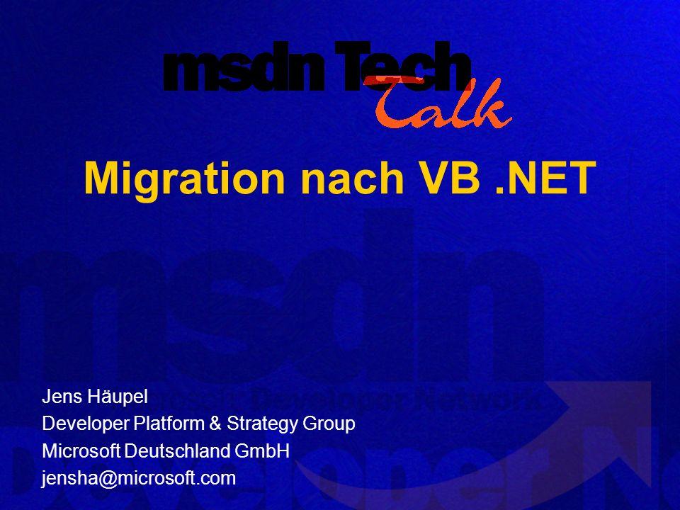 Migration nach VB.NET Jens Häupel Developer Platform & Strategy Group Microsoft Deutschland GmbH jensha@microsoft.com