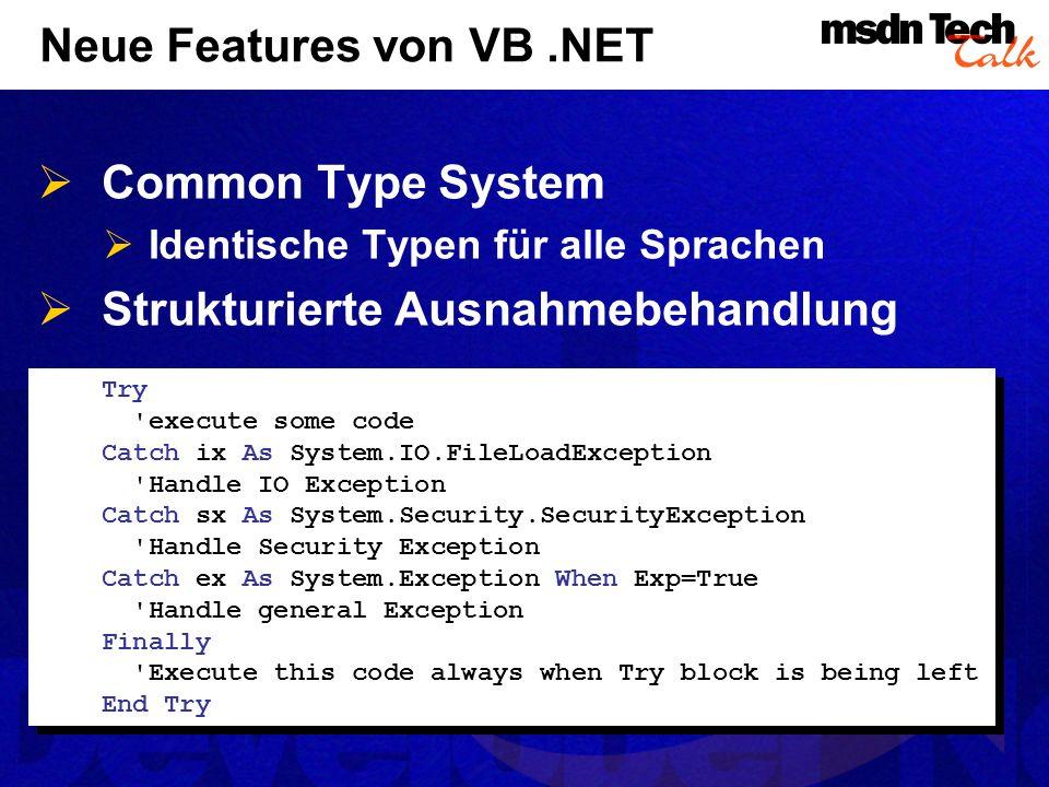 Neue Features von VB.NET Common Type System Identische Typen für alle Sprachen Strukturierte Ausnahmebehandlung Try 'execute some code Catch ix As Sys