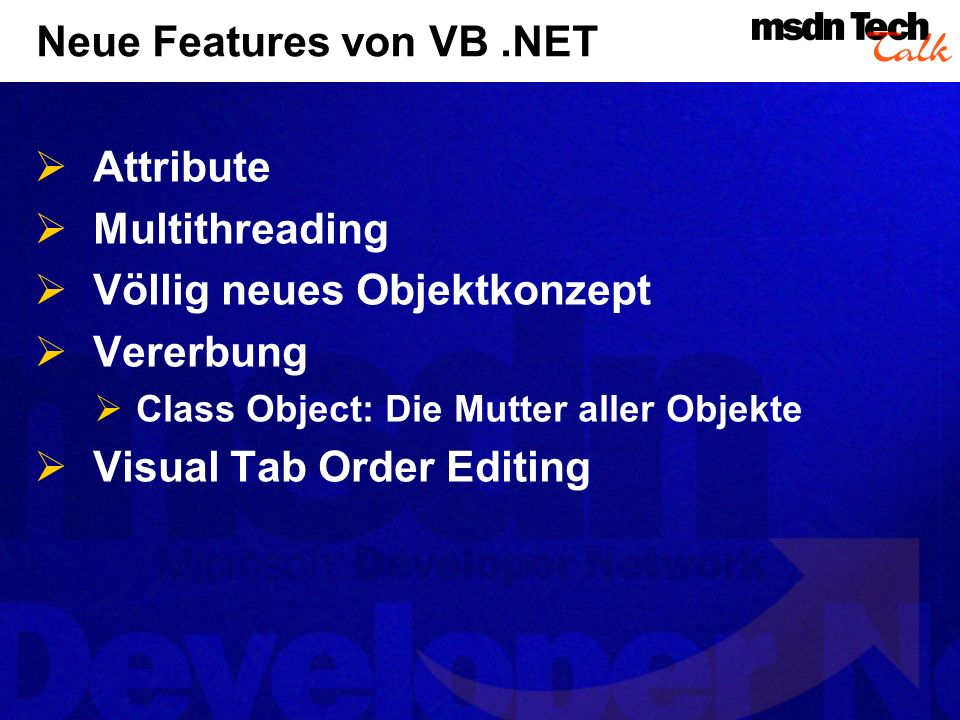 Neue Features von VB.NET Attribute Multithreading Völlig neues Objektkonzept Vererbung Class Object: Die Mutter aller Objekte Visual Tab Order Editing