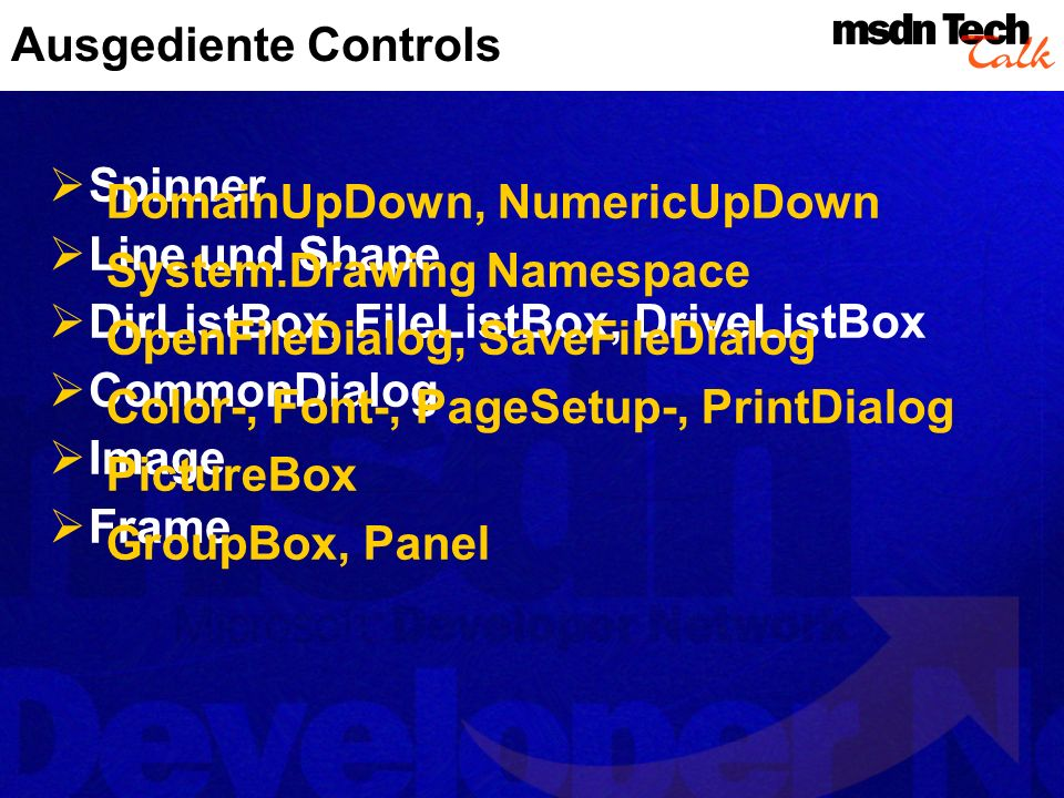 Ausgediente Controls Spinner Line und Shape DirListBox, FileListBox, DriveListBox CommonDialog Image Frame DomainUpDown, NumericUpDown System.Drawing