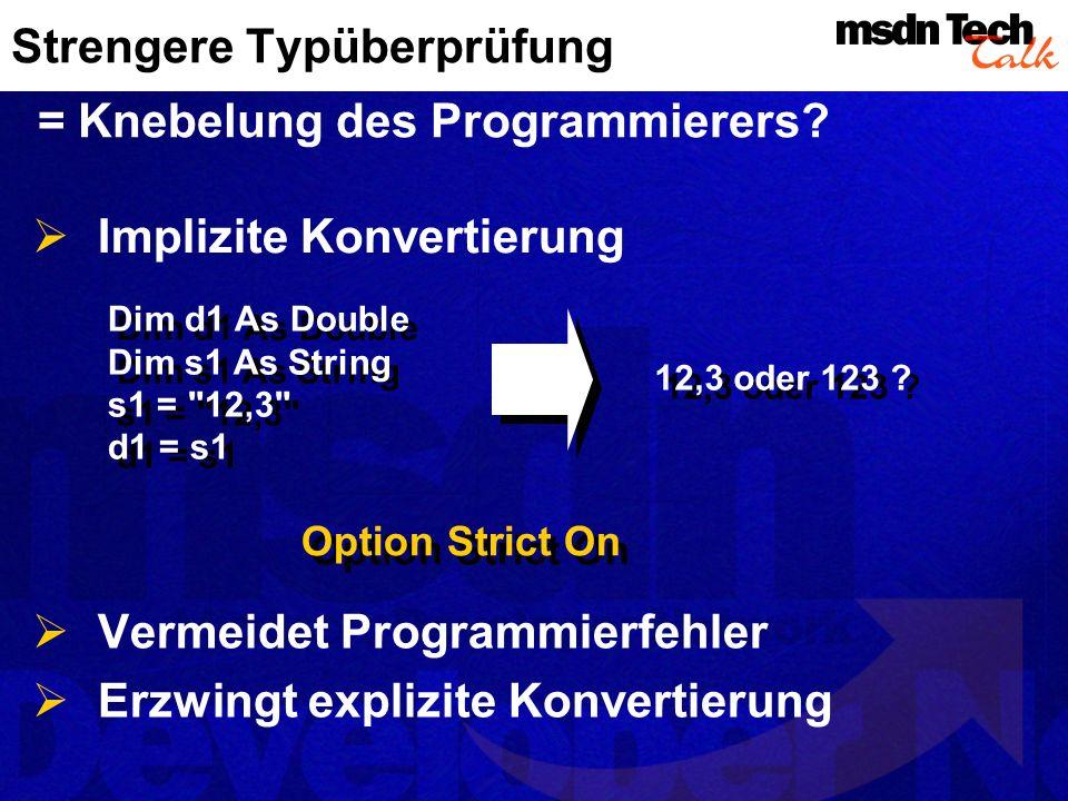 Strengere Typüberprüfung = Knebelung des Programmierers? Vermeidet Programmierfehler Erzwingt explizite Konvertierung Option Strict On Implizite Konve