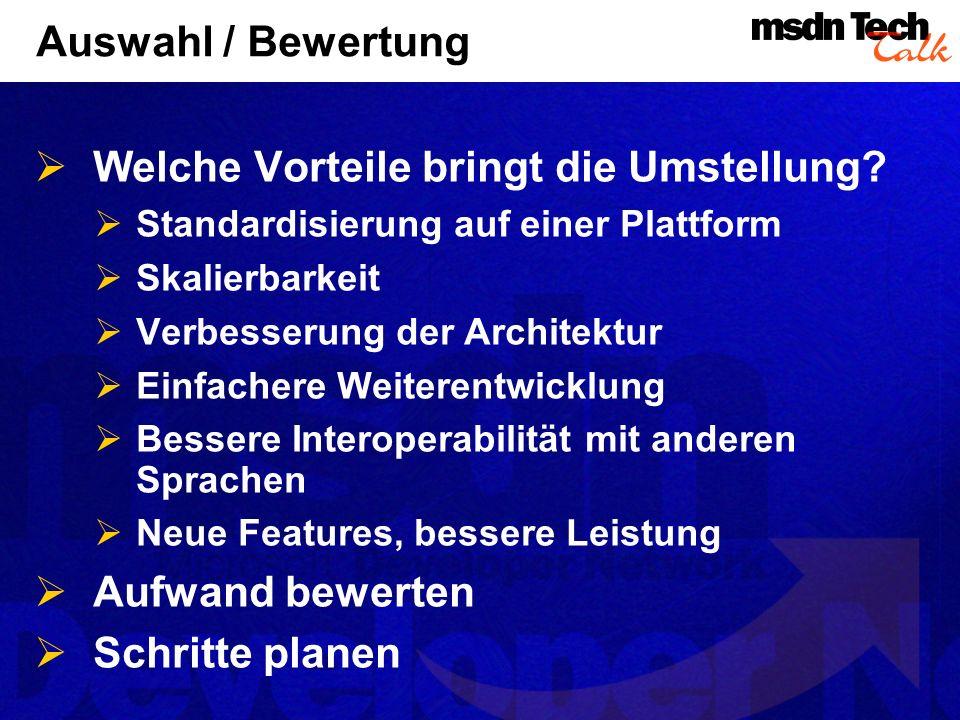 Auswahl / Bewertung Welche Vorteile bringt die Umstellung? Standardisierung auf einer Plattform Skalierbarkeit Verbesserung der Architektur Einfachere