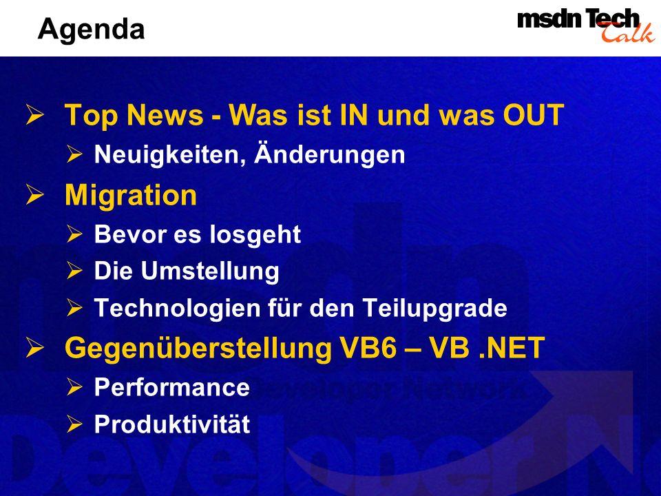 Agenda Top News - Was ist IN und was OUT Neuigkeiten, Änderungen Migration Bevor es losgeht Die Umstellung Technologien für den Teilupgrade Gegenübers